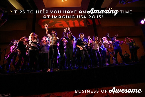 Tips to Help You Have an AMAZING time at Imaging USA 2013