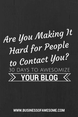 Are you making it hard for people to contact you? 30 Days to Awesomize Your Blog from Business of Awesome