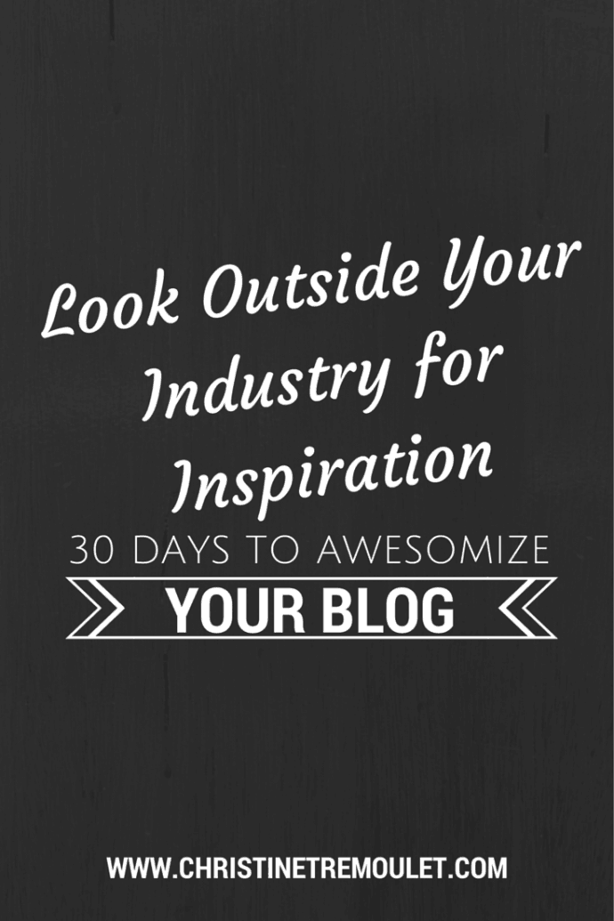 Look Outside Your Industry for Inspiration!