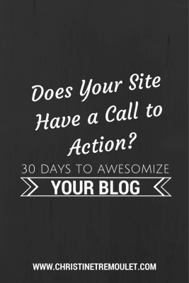 Does your site have a call to action? 30 Days to Awesomize Your Blog!