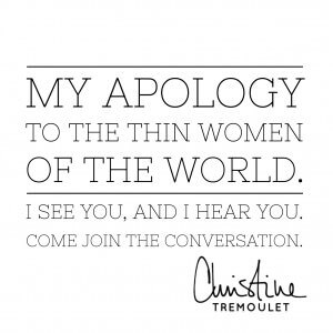 My apology to the thin women of the world. I see you, and I hear you. Come join the conversation. You deserve to be a part of it.