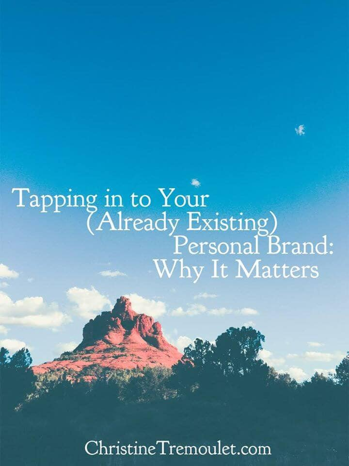 Are you tapping in to your (already existing) personal brand? Do you know why it matters? By Christine Tremoulet on http://christinetremoulet.com