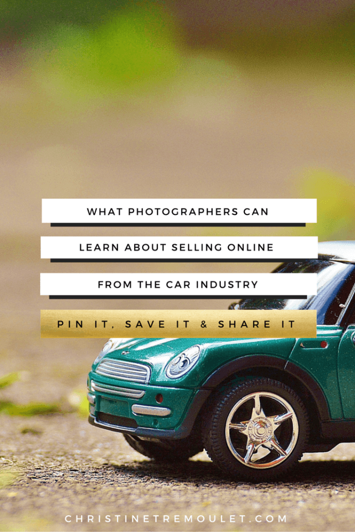 What photographers can learn about selling online from the car industry. http://christinetremoulet.com/what-photographers-can-learn-about-selling-from-car-industry