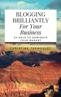 Best-seller, Blogging Brilliantly For Your Business - 30 Days to Dominate Your Market.