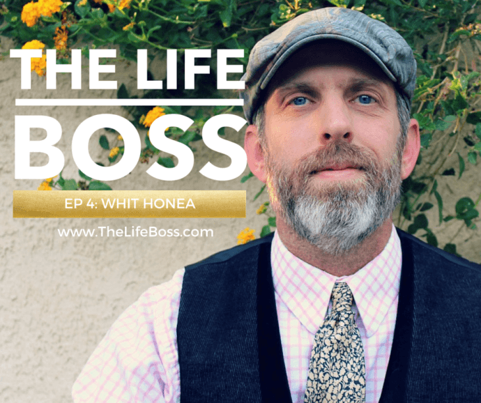 The Life Boss - Episode 4 with Whit Honea