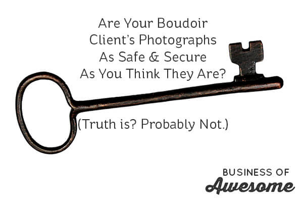 Are Your Boudoir Client's Photographs Safe & Secure Online?