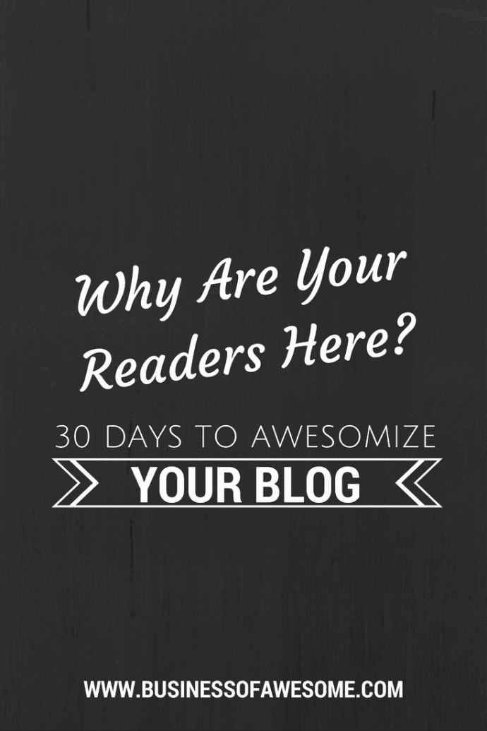 Why Are Your Readers Here? 30 Days to Awesomize Your Blog