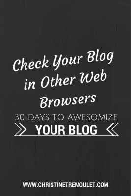 Check Your Blog in Other Web Browsers! 30 Days to Awesomize Your Blog