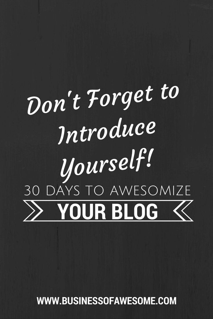 Don't forget to introduce yourself to your readers! 30 Days to Awesomize Your Blog
