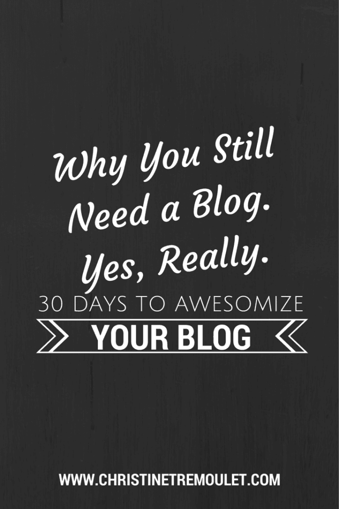 Why You Still Need a Blog. Yes, Really.
