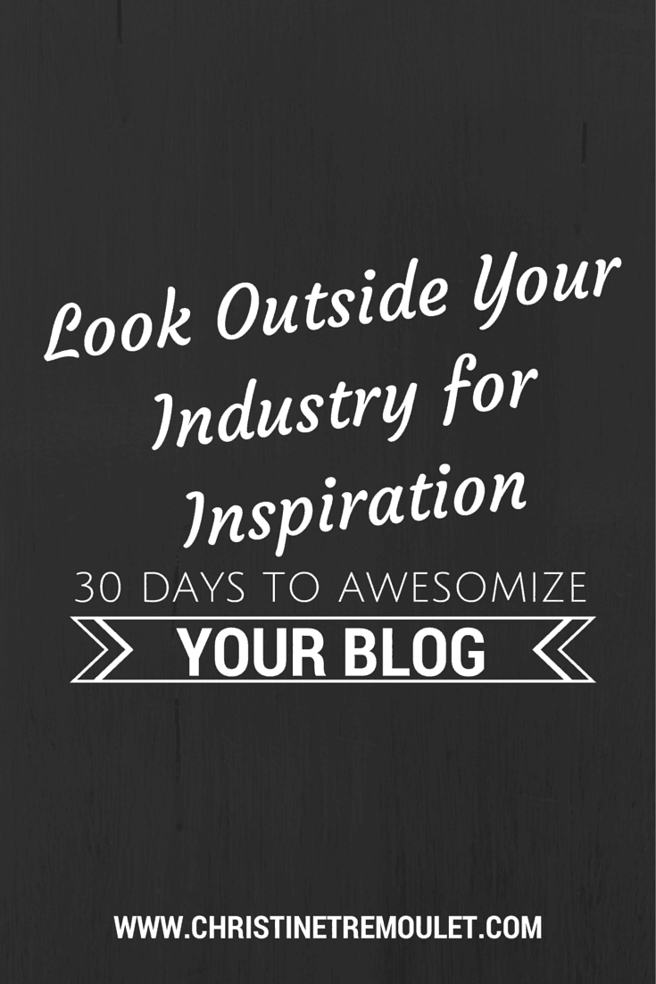 Look outside your industry for inspiration