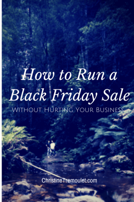 How to Run a Black Friday Sale that Won't Hurt Your Business from https://christinetremoulet.com