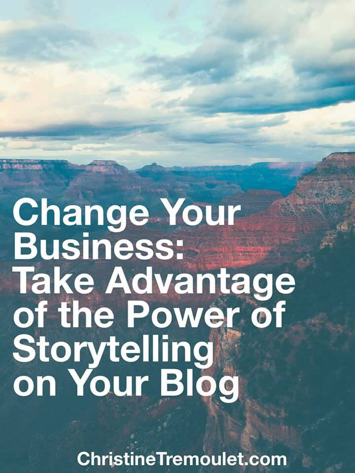 Change Your Business: Take Advantage of the Power of Storytelling on Your Blog. New post from Christine Tremoulet.
