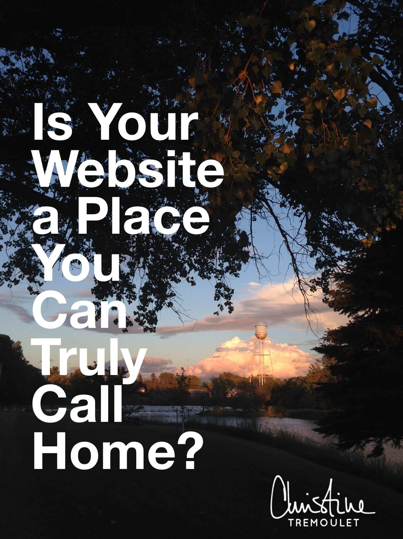 Is your website a place you can truly call home? Time to make it one! New on https://christinetremoulet.com