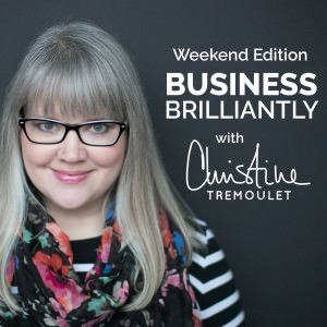 Weekend Edition Business, Brilliantly Podcast with C.C. Chapman - https://christinetremoulet.com
