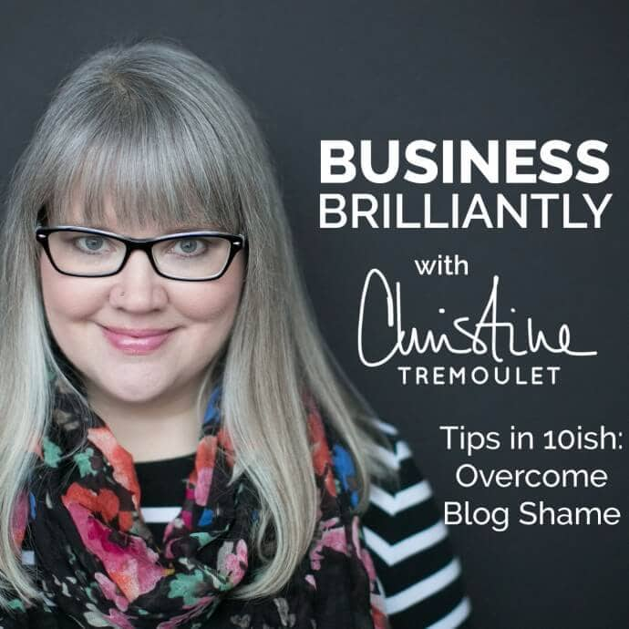 Business, Brilliantly Episode 4 – Tips in 10ish – Overcome Blog Shame