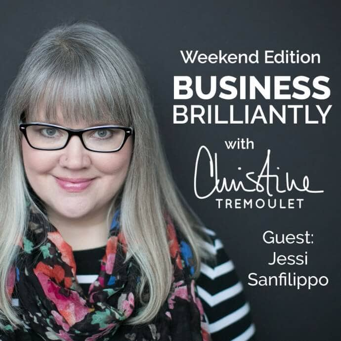 Business, Brilliantly Episode 5 – Weekend Edition with Jessi Sanfilippo