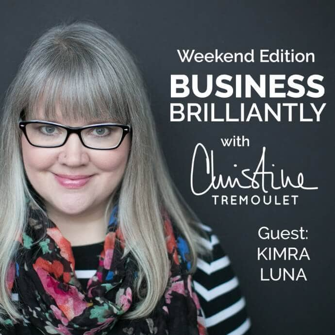 Business Brilliantly Podcast with Christine Tremoulet & Kimra Luna