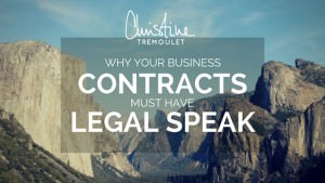 Why Your Business Contracts must have Legal Speak to protect your business! Business Tips from Christine Tremoulet, https://christinetremoulet.com