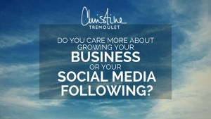 Do you care more about growing your business or your social media following? https://christinetremoulet.com