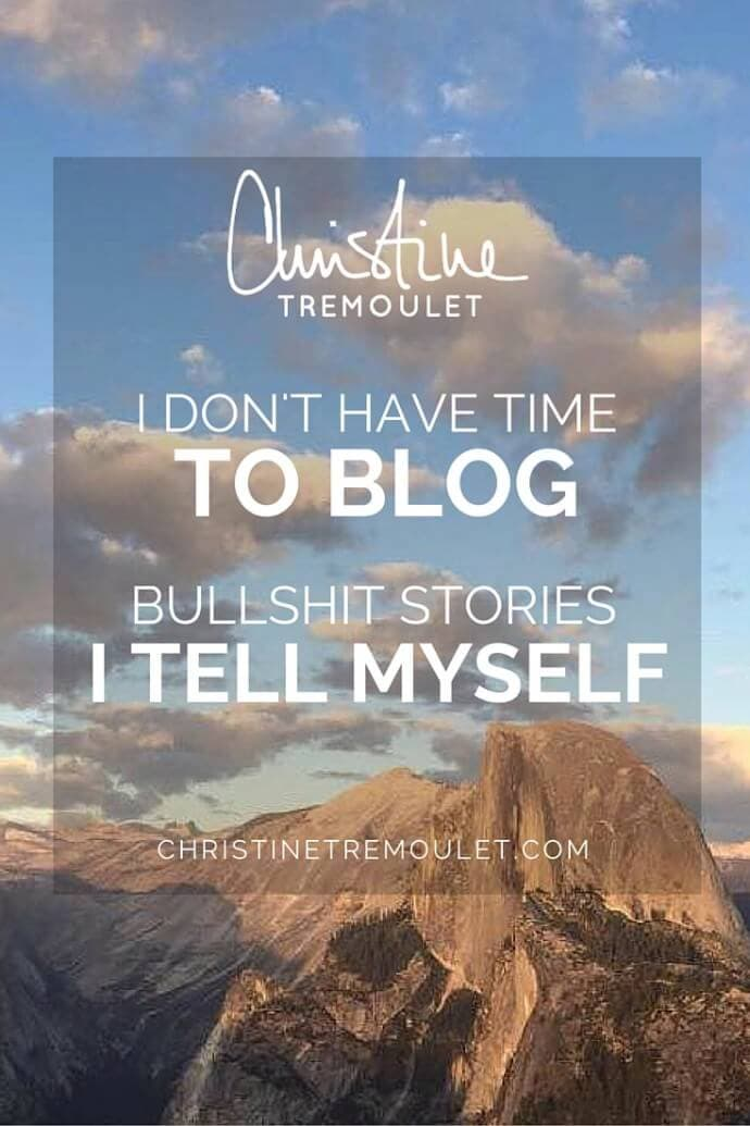 I Don't Have Time to Blog - are you telling yourself this bullshit story? Is it time to change the narrative? https://christinetremoulet.com