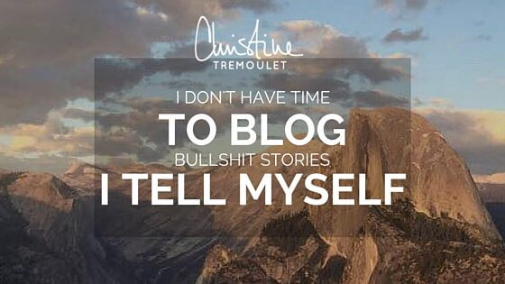 """I Don't Have Time to Blog"" – Bullshit Stories I Tell Myself"