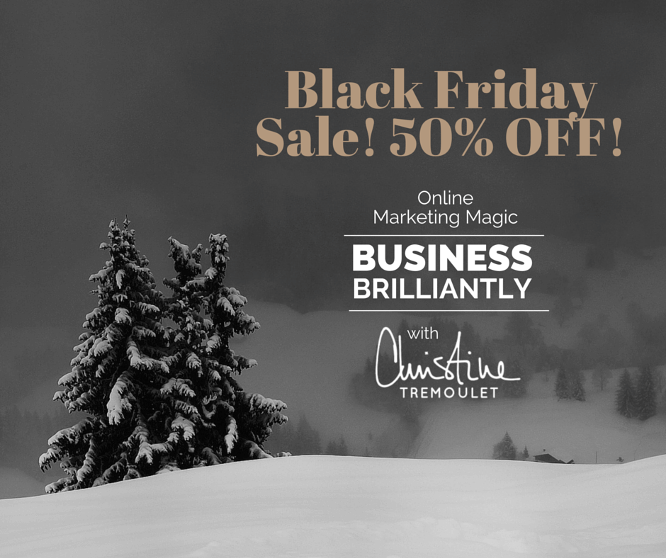 Business Brilliantly - Black Friday Sale! Christine Tremoulet's new course to help you with Online Marketing Magic!
