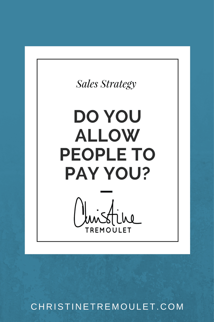 Do You Allow People to Pay You? Refocusing your sales strategy to book more clients - http://ChristineTremoulet.com