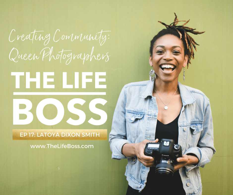 The Life Boss Podcast featuring Latoya Dixon Smith of The Queen Photographers