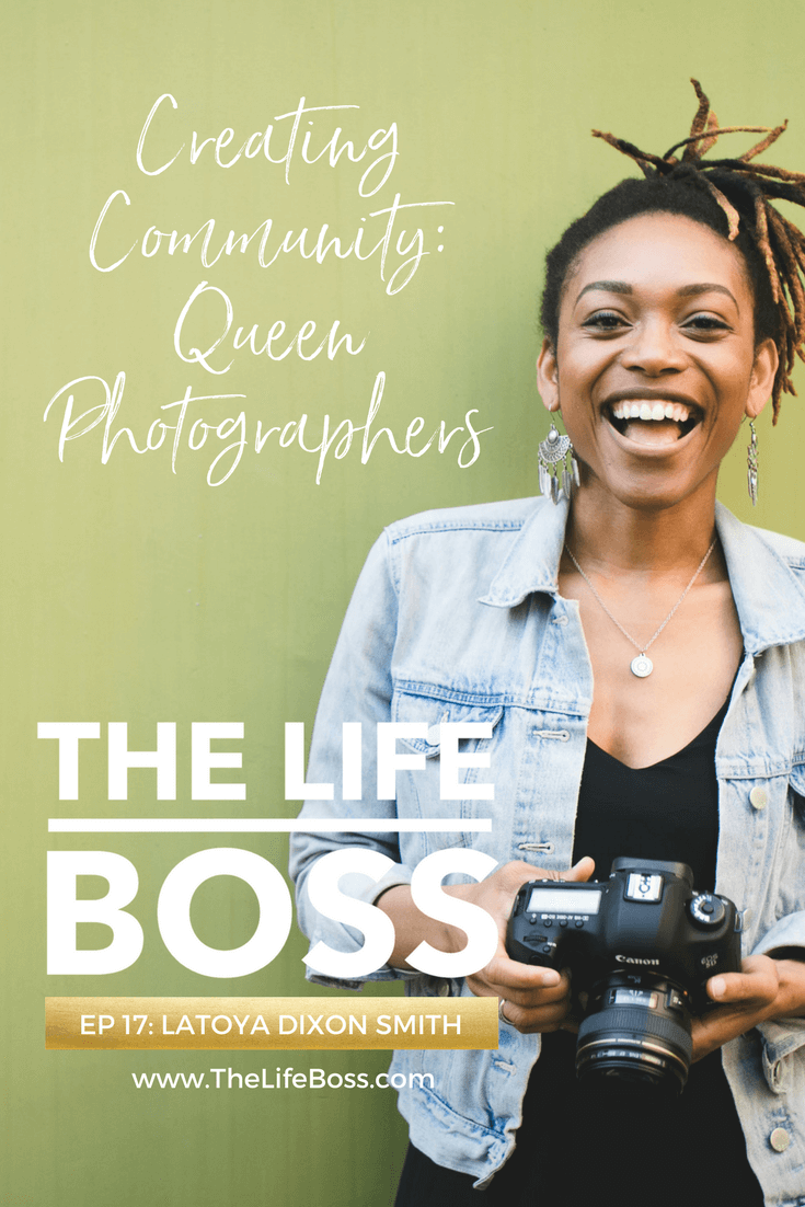 The Life Boss Podcast featuring Latoya Dixon Smith of The Queen Photographers - http://TheLifeBoss.com