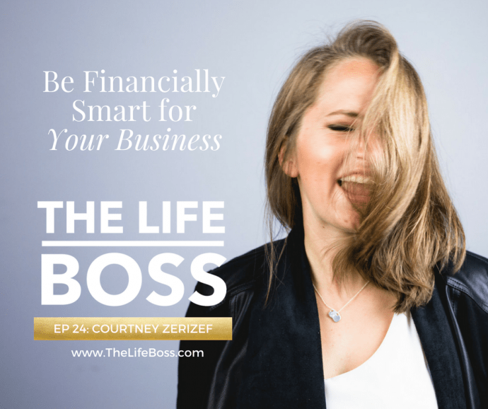 Learn to be Financially Smart for Your Business with Courtney Zerizef - Episode 24 of The Life Boss Podcast