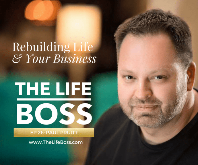 From Millionaire to Rock Bottom and Back Again with Paul Pruitt - The Life Boss episode 26